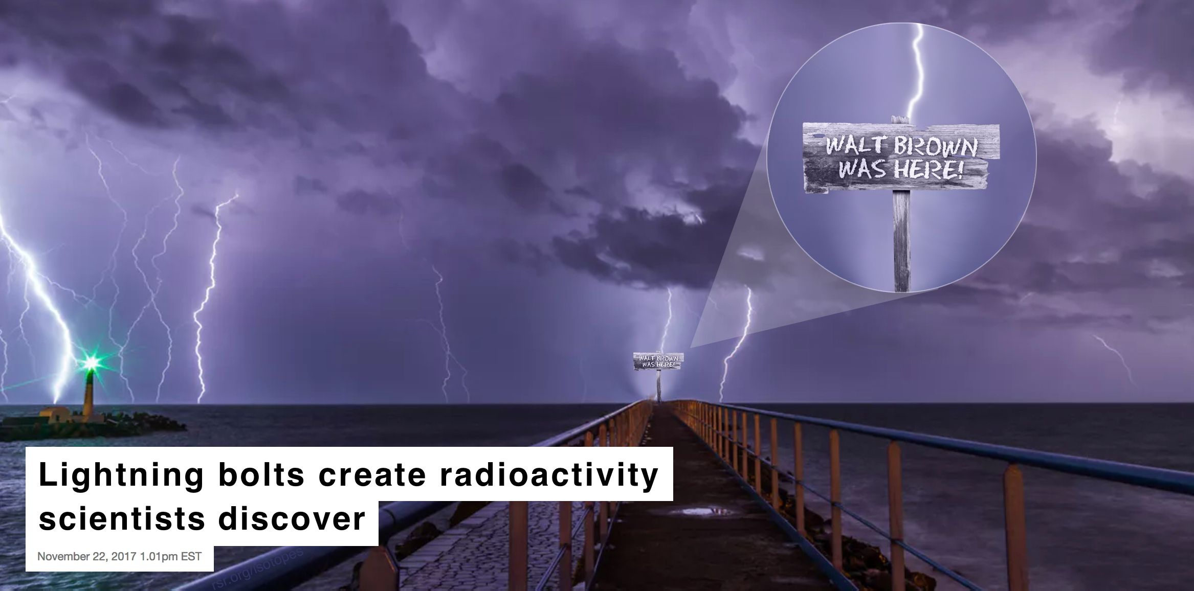 Science News article: Lightning produces radioactivity discovery, with Walt Brown was here sign imposed on image