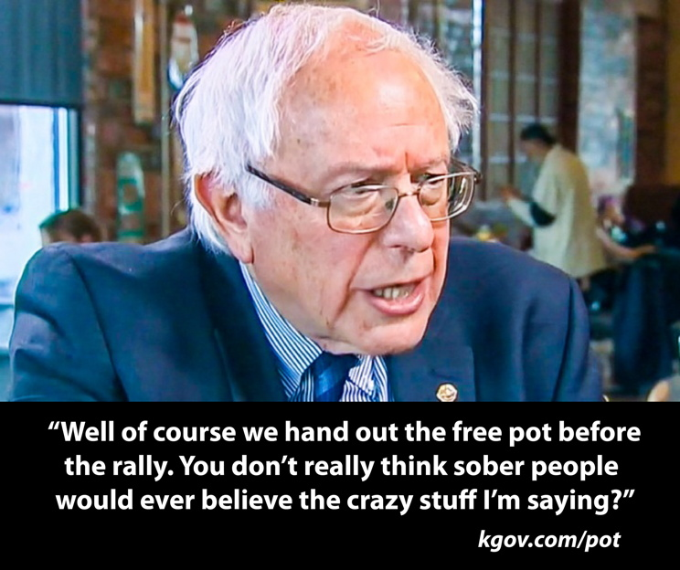 Bernie Sanders free pot meme: Of course I give out free pot before my rallies. Sober people would never believe the things I'm saying...