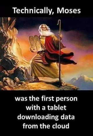 Moses was the first person to use a tablet to download data from the cloud
